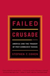 Failed Crusade - America & the Tragedy of Post-Communist Russia Upd