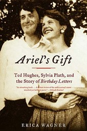 Ariel`s Gift - Ted Hughes, Sylvia Plath, and the Story of Birthday Letters