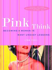 Pink Think - Becoming a Woman in Many Uneasy Lessons