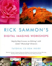 Rick Sammon's Digital Imaging Workshops - Step-by-Step Lessons on Editing with Adobe Photoshop Elements +CD