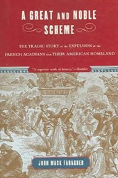 A Great and Noble Scheme - The Tragic Story of the  Expulsions of the French Acadians from their American Homeland