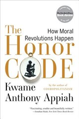 The Honor Code - How Moral Revolutions Happen | Kwame Anthony Appiah | 9780393340525