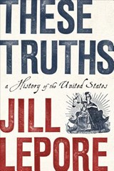 These Truths | Jill Lepore | 9780393635249