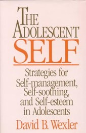The Adolescent Self - Strategies for Self Management, Self Soothing & Self Esteem