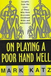 On Playing a Poor Hand Well - Insights from the Lives of Those Who Have Overcome Childhood Risks & Adversities