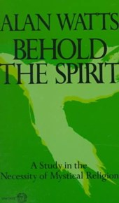 Behold the Spirit; A Study in the Necessity of Mystical Religion