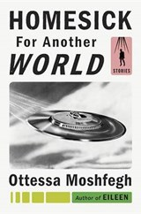 Homesick for Another World | Ottessa Moshfegh | 9780399562884