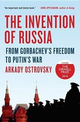The Invention of Russia | Arkady Ostrovsky | 9780399564161