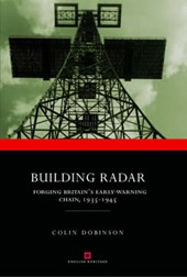 Building Radar Forging Britain's Early-Warning Chain,1939-1945
