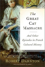 The Great Cat Massacre and Other Episodes in French Cultural History | Robert Darnton |