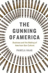 The Gunning of America | Pamela Haag | 9780465048953