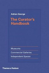 Curator's handbook : museums, commercial galleries, independent spaces | Adrian George | 9780500239285