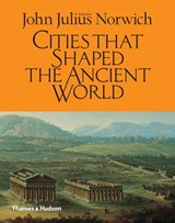 Cities that shaped the ancient world | john julius norwich |