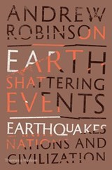 Earth-shattering events : earthquakes, nations and civilization | Andrew Robinson | 9780500518595
