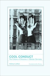 Cool Conduct - The Culture of Distance in Weimar Germany