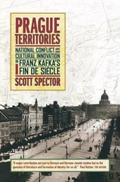 Prague Territories - National Conflict & Cultural Innovation in Franz Kafka's Fin de Siecle