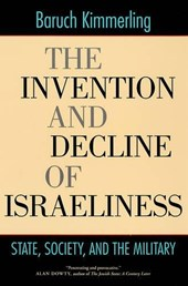 The Invention and Decline of Israeliness - State, Society, and the Military