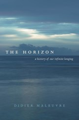 The Horizon - A History of Our Infinite Longing | Didier Maleuvre |