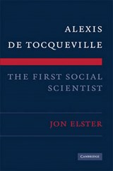Alexis de Tocqueville, the First Social Scientist | Jon Elster |