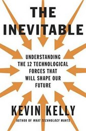 Inevitable: understanding the 12 technological forces that will shape our future | Kevin Kelly | 9780525428084