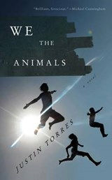 We the Animals | Justin Torres |