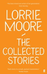 Collected Stories of Lorrie Moore | Lorrie Moore |