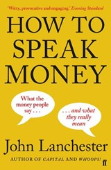 How to Speak Money | John Lanchester | 9780571309849
