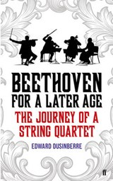 Beethoven for a Later Age | Edward Dusinberre |