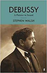 Debussy : a painter in sound | Stephen Walsh | 9780571330164