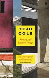 Known and strange things | Teju Cole |
