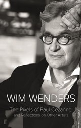 Pixels of paul cezanne and other reflections on artists | Wim Wenders | 9780571336463