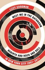 Meet Me in the Bathroom | Lizzy Goodman | 9780571337972