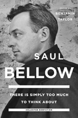 There Is Simply Too Much to Think about | Saul Bellow | 9780670016693