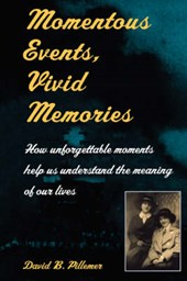 Momentous Events, Vivid Memories - How Unforgettable Moments Help us Understand the Meaning of our Lives
