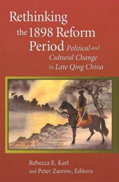 Rethinking the 1898 Reform Period - Political & Cultural Change in Late Qing China