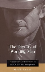 The Dignity of Working Men - Morality & the Boundaries of Race, Class & Immigration | Michele Lamont | 9780674009929