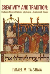 Creativity in Tradition - Studies in Medieval Rabbinic Scholarship, Literature and Thought