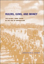 Rulers, Guns and Money - The Global Arms Trade in the Age of Imperialism