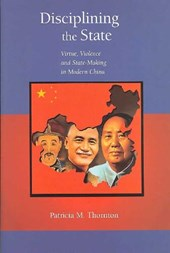Disciplining the State - Virtue, Violence and State-Making in Modern China V283