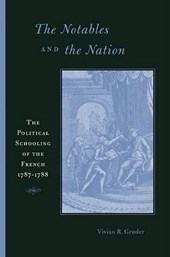 The Notables and the Nation - The Political Schooling of the French, 1787'1788