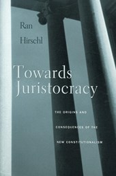 Towards Juristocracy - The Origins and Consequences of the New Constitutionalism