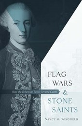 Flag Wars and Stone Saints - How the Bohemian Lands Became Czech