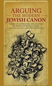 Arguing the Modern Jewish Canon - Essays on Literature and Culture in Honor of Ruth R. Wisse