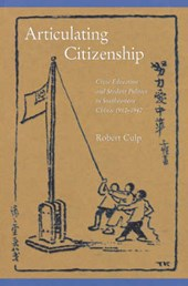 Articulating Citizenship - Civic Education and Student Politics in Southeastern China 1912-1940
