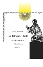 Betrayal of Faith - The Tragic Journey of a Colonial Native Convert