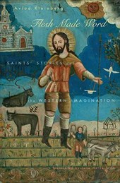 Flesh Made Word - Saints Stories and the Western Imagination
