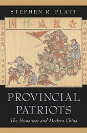 Provincial Patriots - The Hunanese and Modern China