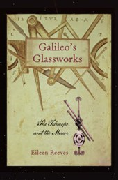 Galileo's Glassworks - The Telescope and the Mirror