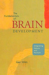 The Fundamentals of Brain Development - Integrating Nature and Nurture