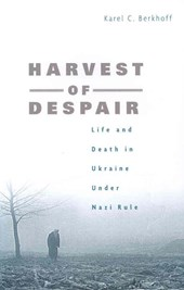 Harvest of Despair - Life and Death in Ukraine under Nazi Rule